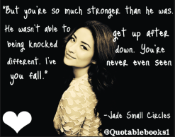 shay mitchell, jade walbridge, but you're so much stronger than he was